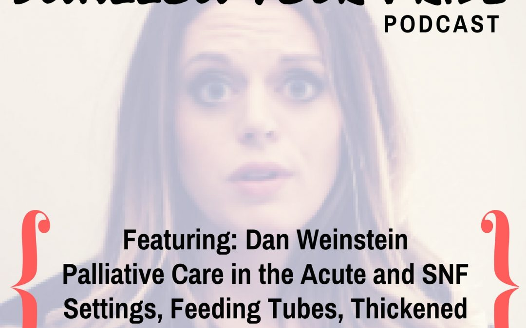 006 – Dan Weinstein, M.S., CCC-SLP, BCS-S – Palliative Care in the Acute and SNF Settings, Feeding Tubes, Thickened Liquids, and Esophageal Dysphagia