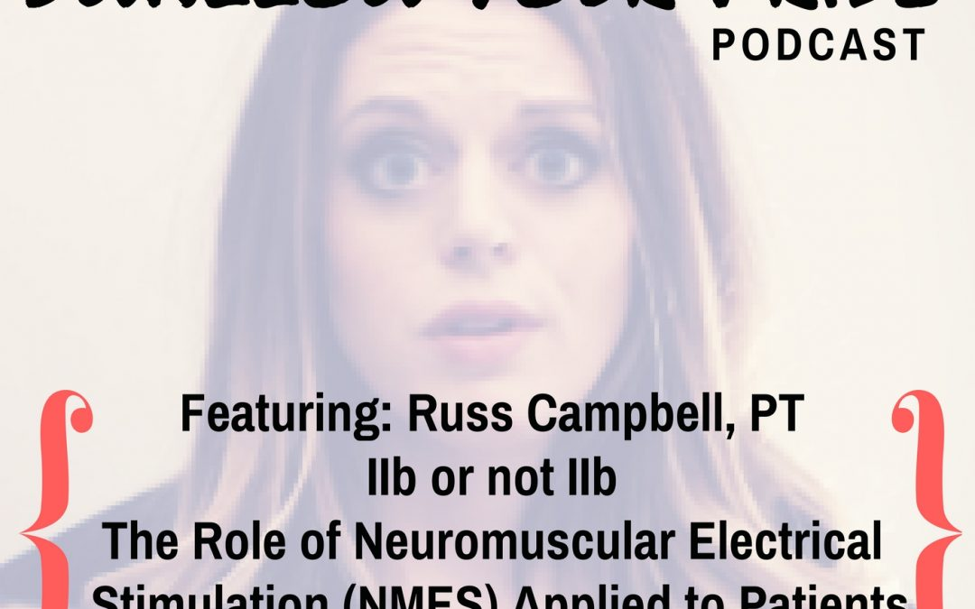 019 – Russ Campbell, PT, CEO of Ampcare – IIb or not IIb – The Role of Neuromuscular Electrical Stimulation (NMES) Applied to Patients with Dysphagia