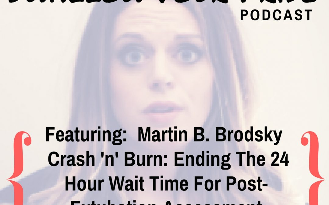 021 – Martin B. Brodsky Ph.D., Sc.M., CCC-SLP, F-ASHA – Crash 'n' Burn: Ending The 24 Hour Wait Time For Post-Extubation Assessment