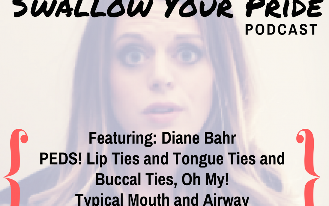 026 – Diane Bahr, M.S., CCC-SLP, CIMI – PEDS! Lip Ties and Tongue Ties and Buccal Ties, Oh My! Typical Mouth and Airway Development in Utero to 7 Years