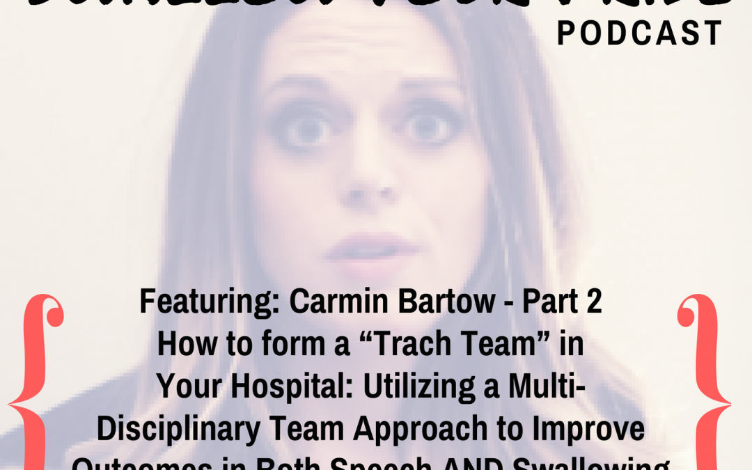 "030 – Carmin Bartow, M.S. CCC-SLP, BCS-S – Part 2 – How to Form a ""Trach Team"" in Your Hospital: Utilizing a Multi-Disciplinary Team Approach to Improve Outcomes in Both Speech AND Swallowing For Patients With Tracheostomies"