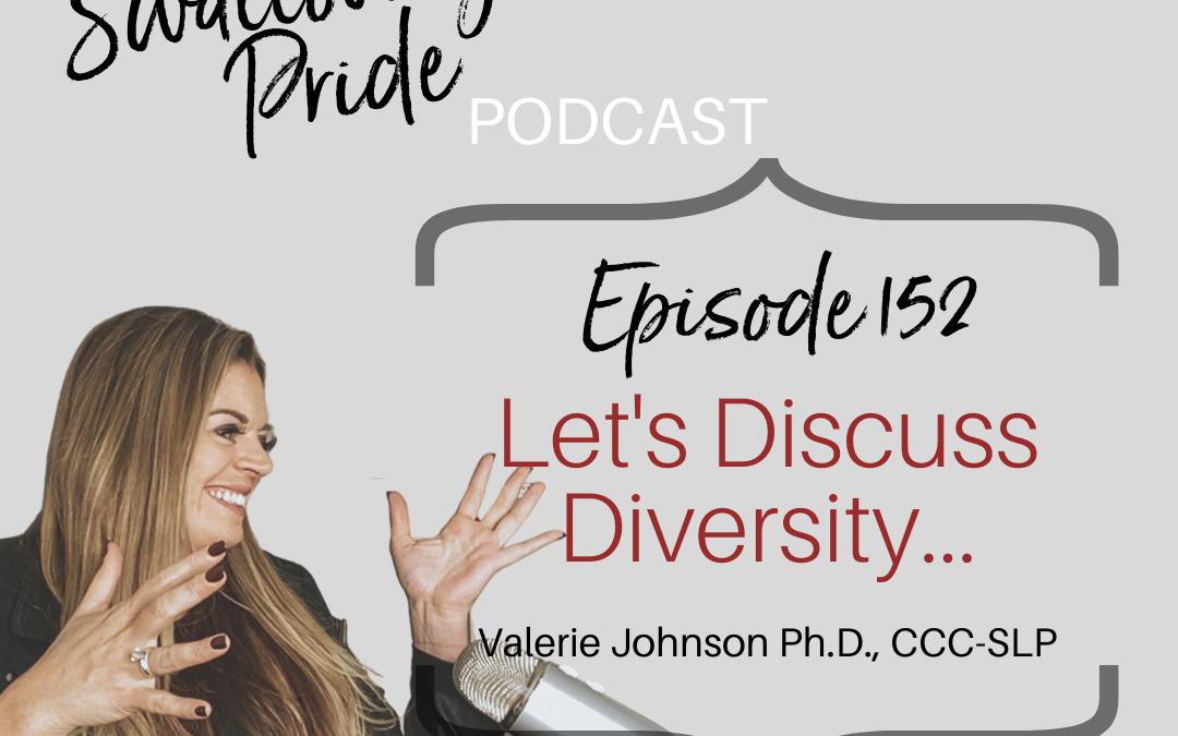 152 – Let's Discuss Diversity – Valerie Johnson Ph.D., CCC-SLP