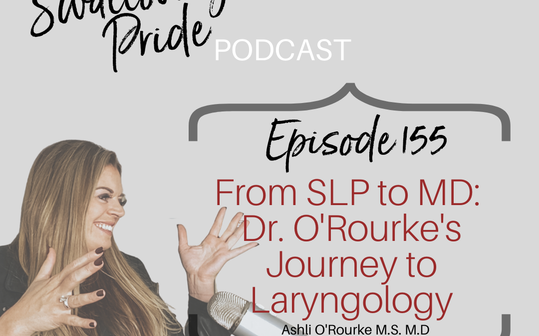 155 – From SLP to MD: Dr. O'Rourke's Journey to Laryngology – Ashli O'Rourke M.S. M.D.
