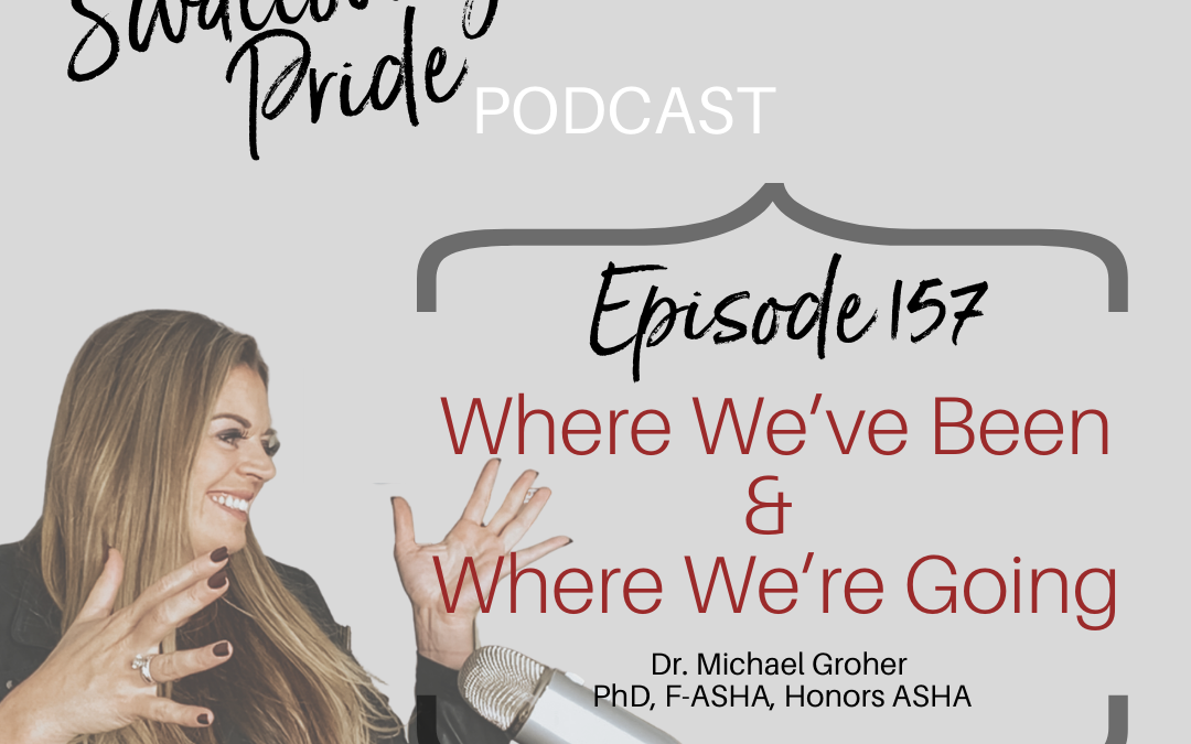 157 – Where We've Been & Where We're Going – Michael Groher, Professor Emeritus, University of Redlands, ASHA Honors and Fellow