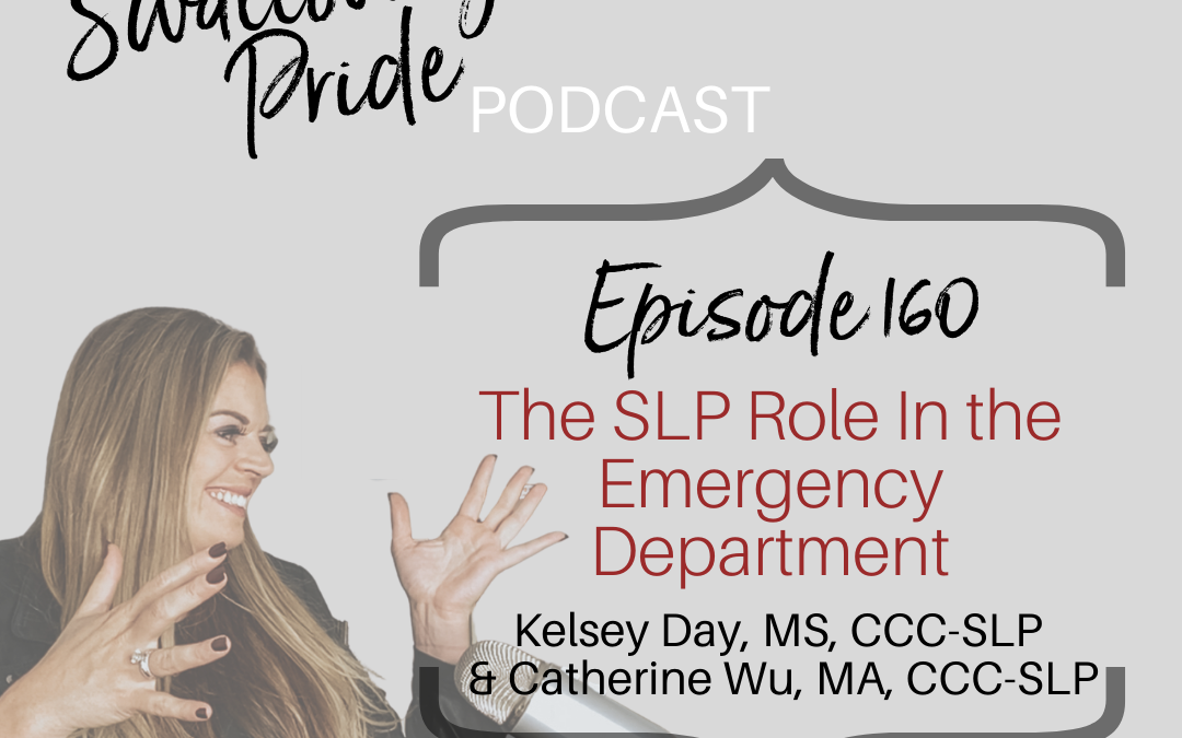 160 – The SLP Role in the Emergency Department – Kelsey Day, MS, CCC-SLP & Catherine Wu, MA, CCC-SLP
