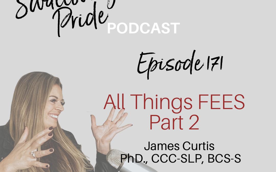 171 – All Things FEES: Part 2 – James Curtis PhD., CCC-SLP, BCS-S